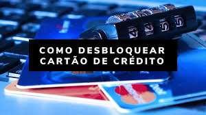 como desbloquear cartao de credito Como desbloquear o Cartão de Crédito sem sair de casa